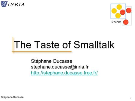 Stéphane Ducasse  1 The Taste of Smalltalk.