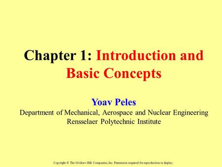 Chapter 1: Introduction and Basic Concepts Yoav Peles Department of Mechanical, Aerospace and Nuclear Engineering Rensselaer Polytechnic Institute Copyright.