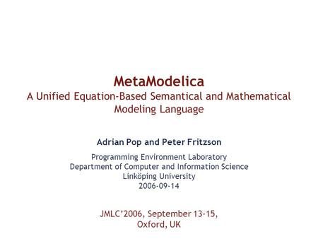MetaModelica A Unified Equation-Based Semantical and Mathematical Modeling Language Adrian Pop and Peter Fritzson Programming Environment Laboratory Department.