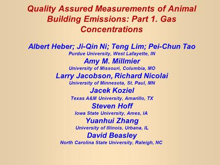 Quality Assured Measurements of Animal Building Emissions: Part 1. Gas Concentrations Albert Heber; Ji-Qin Ni; Teng Lim; Pei-Chun Tao Purdue University,