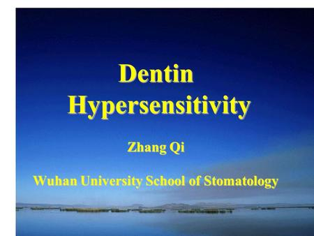 Dentin Hypersensitivity Zhang Qi Wuhan University School of Stomatology.