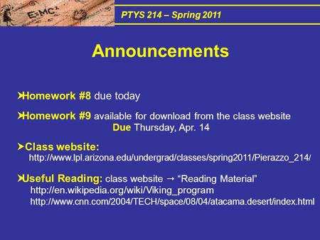 PTYS 214 – Spring 2011  Homework #8 due today  Homework #9 available for download from the class website Due Thursday, Apr. 14  Class website: