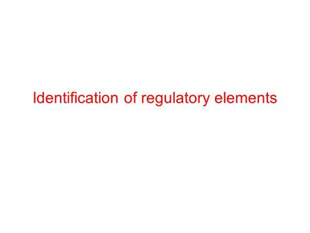 Identification of regulatory elements. Transcriptional Regulation Strongest regulation happens during transcription Best place to regulate: No energy.