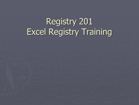 Registry 201 Excel Registry Training. Registry 201 Excel Registry Training Outline ► Important Information about PHI ► Getting to know you ► Excel Registry.