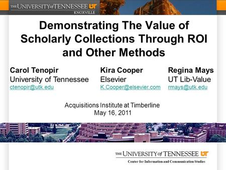 Center for Information and Communication Studies Demonstrating The Value of Scholarly Collections Through ROI and Other Methods Carol TenopirKira CooperRegina.