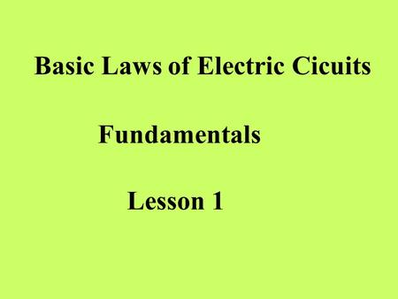 Basic Laws of Electric Cicuits Fundamentals Lesson 1.