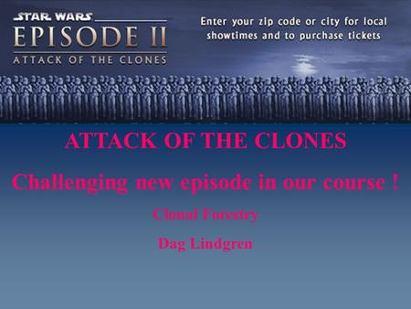 ATTACK OF THE CLONES Challenging new episode in our course ! Clonal Forestry Dag Lindgren.