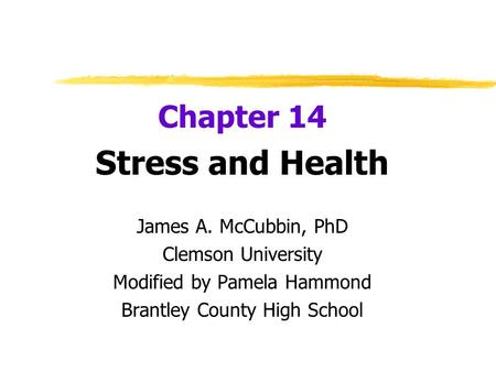 Chapter 14 Stress and Health James A. McCubbin, PhD Clemson University Modified by Pamela Hammond Brantley County High School.