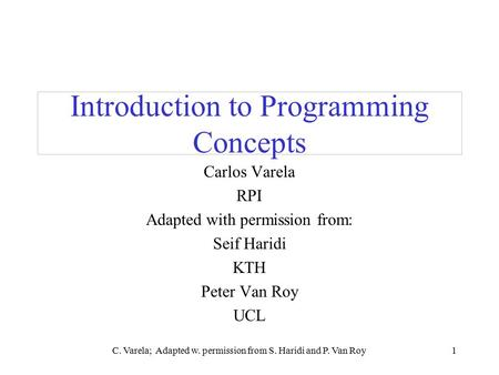 C. Varela; Adapted w. permission from S. Haridi and P. Van Roy1 Introduction to Programming Concepts Carlos Varela RPI Adapted with permission from: Seif.
