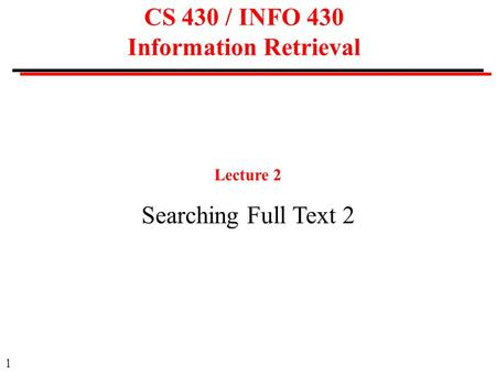 1 CS 430 / INFO 430 Information Retrieval Lecture 2 Searching Full Text 2.