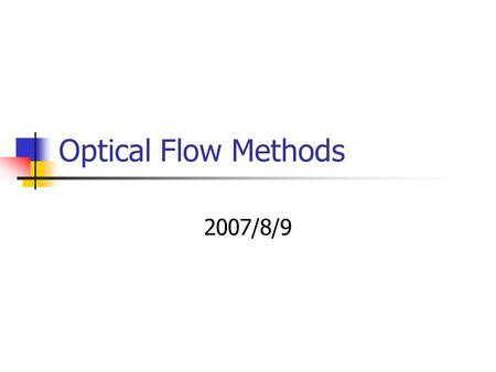 Optical Flow Methods 2007/8/9.