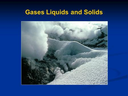 Gases Liquids and Solids. Kinetic Molecular Theory of Matter 1) All matter is composed of small particles 2) The particles are in constant motion and.