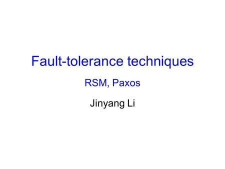 Fault-tolerance techniques RSM, Paxos Jinyang Li.