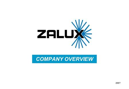 2007 COMPANY OVERVIEW. Company founded as Zalux S.A. in 1980, industrial batten ranges. 1987 Polime S.A. is founded, producing waterproof luminaries in.