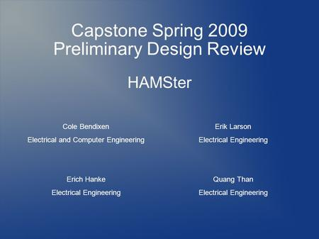 Capstone Spring 2009 Preliminary Design Review Cole Bendixen Electrical and Computer Engineering Erich Hanke Electrical Engineering Erik Larson Electrical.