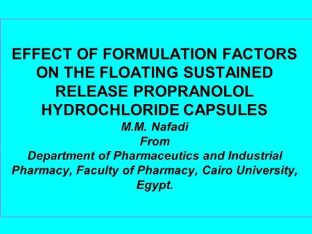 EFFECT OF FORMULATION FACTORS ON THE FLOATING SUSTAINED RELEASE PROPRANOLOL HYDROCHLORIDE CAPSULES M.M. Nafadi From Department of Pharmaceutics and Industrial.