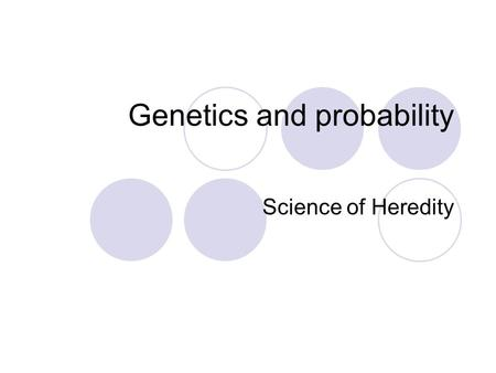 Genetics and probability Science of Heredity. Heredity Chemical instructions passed from parent to offspring at fertilization (one time only)  Chemical.