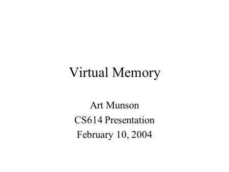 Virtual Memory Art Munson CS614 Presentation February 10, 2004.
