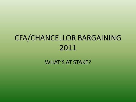 CFA/CHANCELLOR BARGAINING 2011 WHAT'S AT STAKE?. In the beginning… In face of California's budget crisis CFA offered to extend the contract Made more.