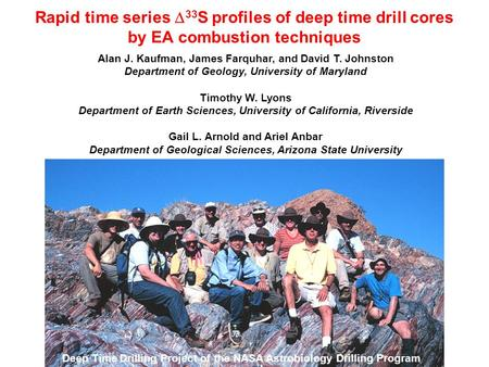 Rapid time series  33 S profiles of deep time drill cores by EA combustion techniques Alan J. Kaufman, James Farquhar, and David T. Johnston Department.