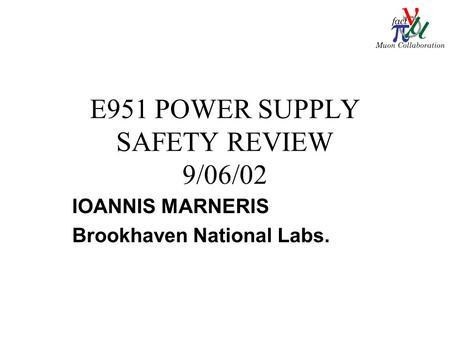 E951 POWER SUPPLY SAFETY REVIEW 9/06/02 IOANNIS MARNERIS Brookhaven National Labs.