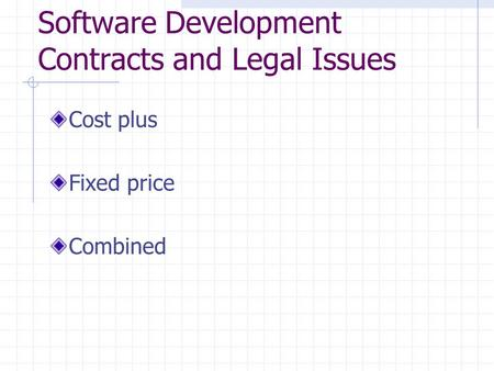 Software Development Contracts and Legal Issues Cost plus Fixed price Combined.