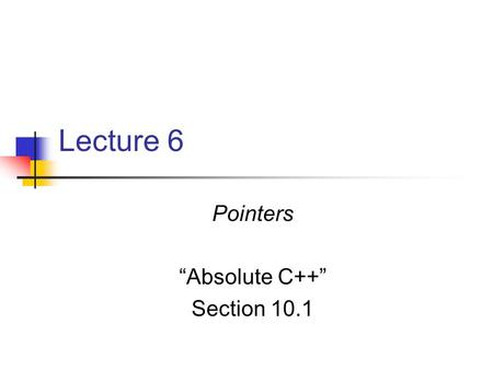 "Pointers ""Absolute C++"" Section 10.1"