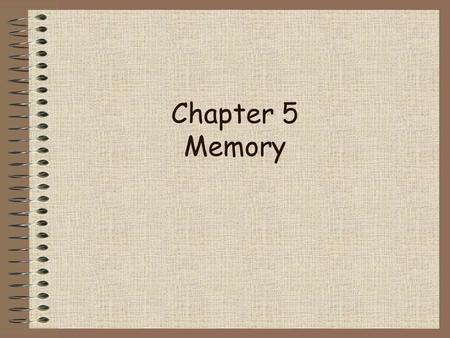 Chapter 5 Memory 2 of 50 An Interesting Phenomenon: Flashbulb Memories See in class!