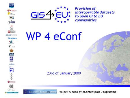 Provision of interoperable datasets to open GI to EU communities Magistrato alle Acque di Venezia Project funded by eContentplus Programme WP 4 eConf 23rd.