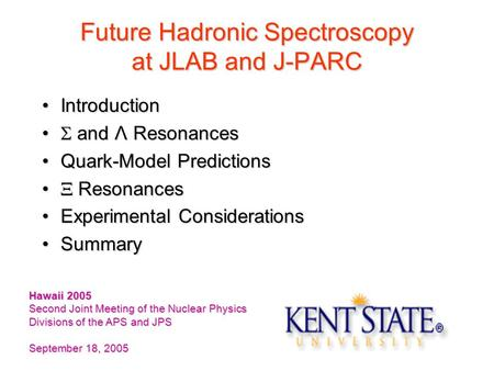 Future Hadronic Spectroscopy at JLAB and J-PARC IntroductionIntroduction  and Λ Resonances  and Λ Resonances Quark-Model PredictionsQuark-Model Predictions.