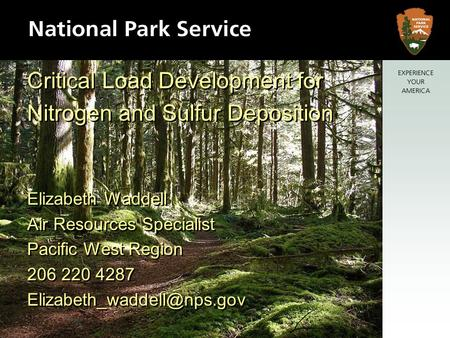 Critical Load Development for Nitrogen and Sulfur Deposition Elizabeth Waddell Air Resources Specialist Pacific West Region 206 220 4287