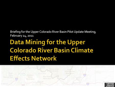 Briefing for the Upper Colorado River Basin Pilot Update Meeting, February 24, 2011.