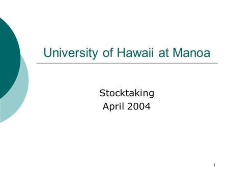 1 University of Hawaii at Manoa Stocktaking April 2004.