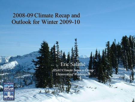 2008-09 Climate Recap and Outlook for Winter 2009-10 Eric Salathé JISAO Climate Impacts Group University of Washington.