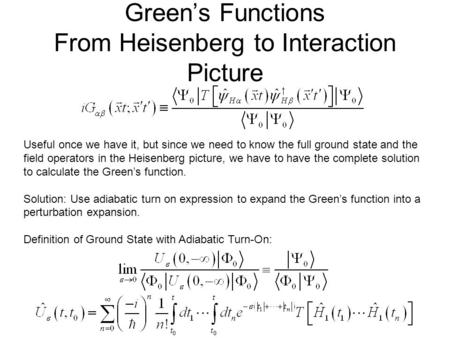 Green's Functions From Heisenberg to Interaction Picture Useful once we have it, but since we need to know the full ground state and the field operators.