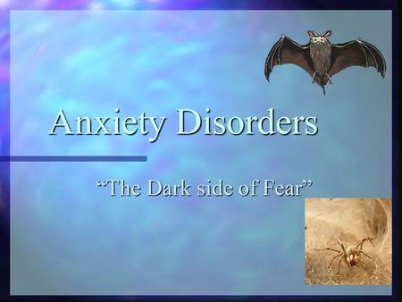"Anxiety Disorders ""The Dark side of Fear"". Definitions Fear: A short-term emotional and physiological reaction to a threatening event Anxiety: A longer-term."