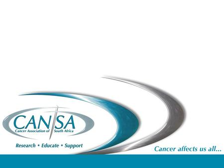 PURPOSE To lead the fight against cancer in South Africa MISSION To be the preferred non-profit leader that enables research, educates the public and.
