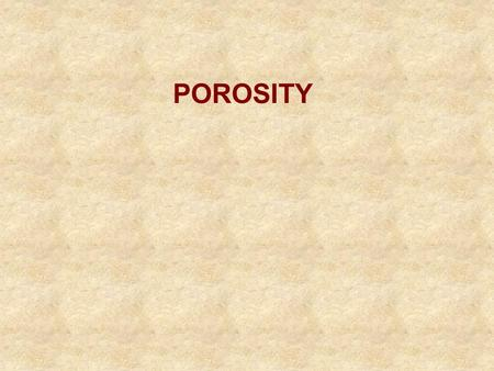 POROSITY. Definition: Porosity is the fraction of a rock that is occupied by voids (pores). Discussion Topics Origins and descriptions Factors that effect.