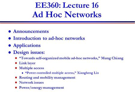 "EE360: Lecture 16 Ad Hoc Networks Announcements Introduction to ad-hoc networks Applications Design issues: ""Towards self-organized mobile ad-hoc networks,"""