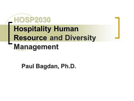 HOSP2030 Hospitality Human Resource andDiversity Management HOSP2030 Hospitality Human Resource and Diversity Management Paul Bagdan, Ph.D.