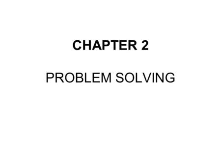 CHAPTER 2 PROBLEM SOLVING