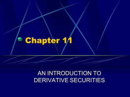 Chapter 11 AN INTRODUCTION TO DERIVATIVE SECURITIES.