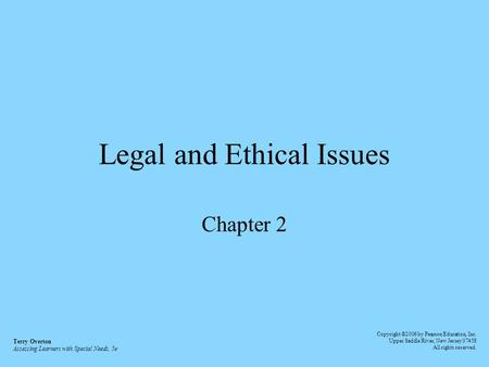 Legal and Ethical Issues Chapter 2 Terry Overton Assessing Learners with Special Needs, 5e Copyright ©2006 by Pearson Education, Inc. Upper Saddle River,