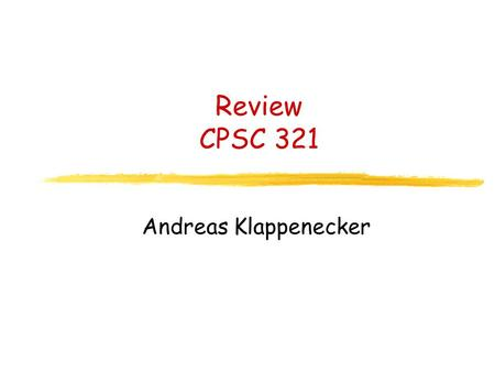Review CPSC 321 Andreas Klappenecker Announcements Tuesday, November 30, midterm exam.