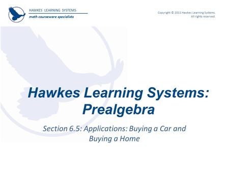 HAWKES LEARNING SYSTEMS math courseware specialists Copyright © 2011 Hawkes Learning Systems. All rights reserved. Hawkes Learning Systems: Prealgebra.