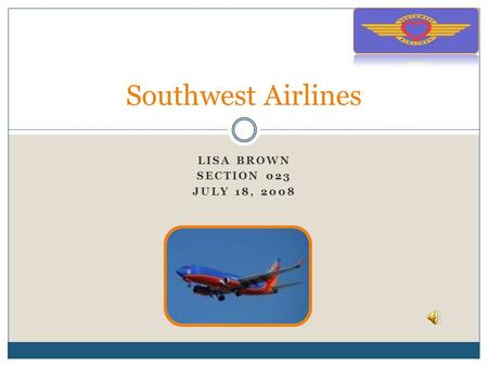 LISA BROWN SECTION 023 JULY 18, 2008 Southwest Airlines.