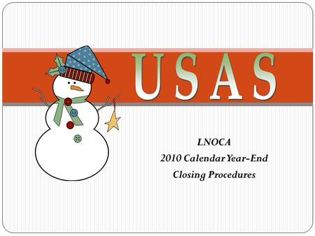 LNOCA 2010 Calendar Year-End Closing Procedures. VENSSN – Verify 1099 Data 2 Check Data for 1099 Vendors VENSSN Option 4 or 6 Review carefully!