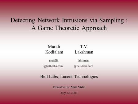 Detecting Network Intrusions via Sampling : A Game Theoretic Approach Presented By: Matt Vidal Murali Kodialam T.V. Lakshman July 22, 2003 Bell Labs, Lucent.