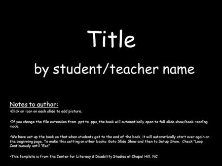 Title by student/teacher name Notes to author: Click on icon on each slide to add picture. If you change the file extension from.ppt to.pps, the book.