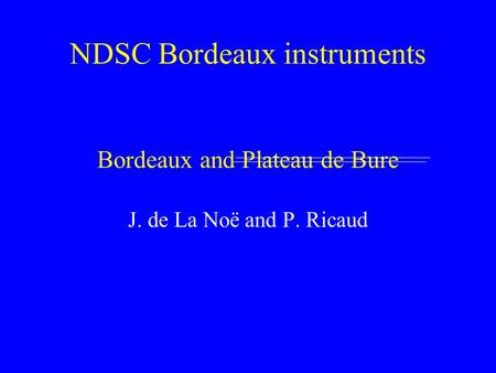 NDSC Bordeaux instruments Bordeaux and Plateau de Bure J. de La Noë and P. Ricaud.